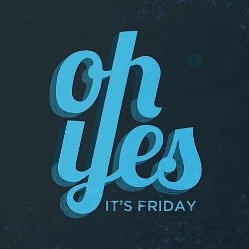 oh yes its friday